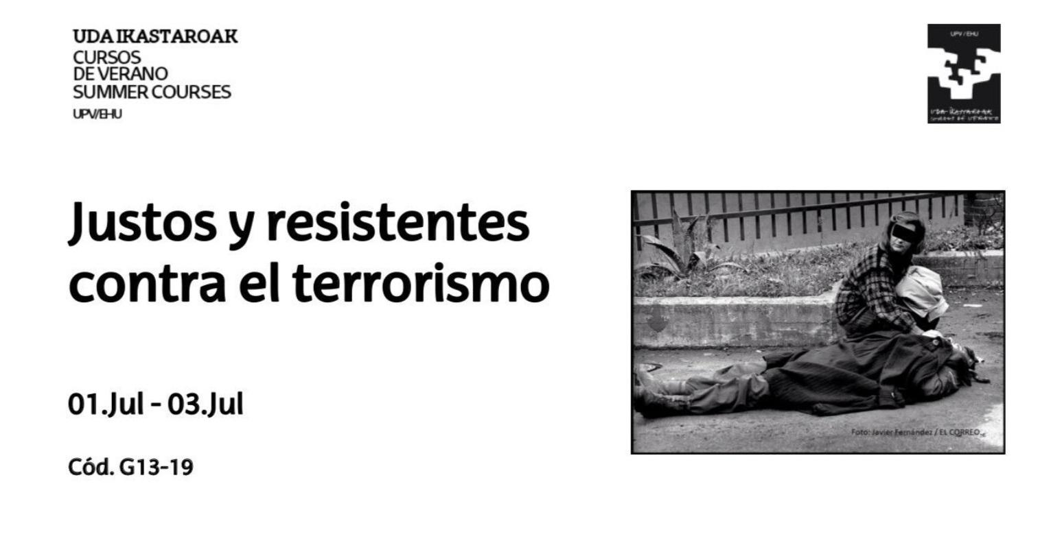 Justos Y Resistentes Contra El Terrorismo. Curso De Verano UPV-EHU